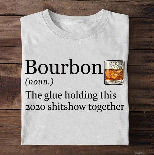 Bourbon The Glue Holding This 2020