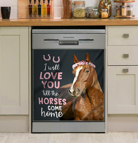 I Will Love You Till The Horses Come Home Decor Kitchen Dishwasher Cover