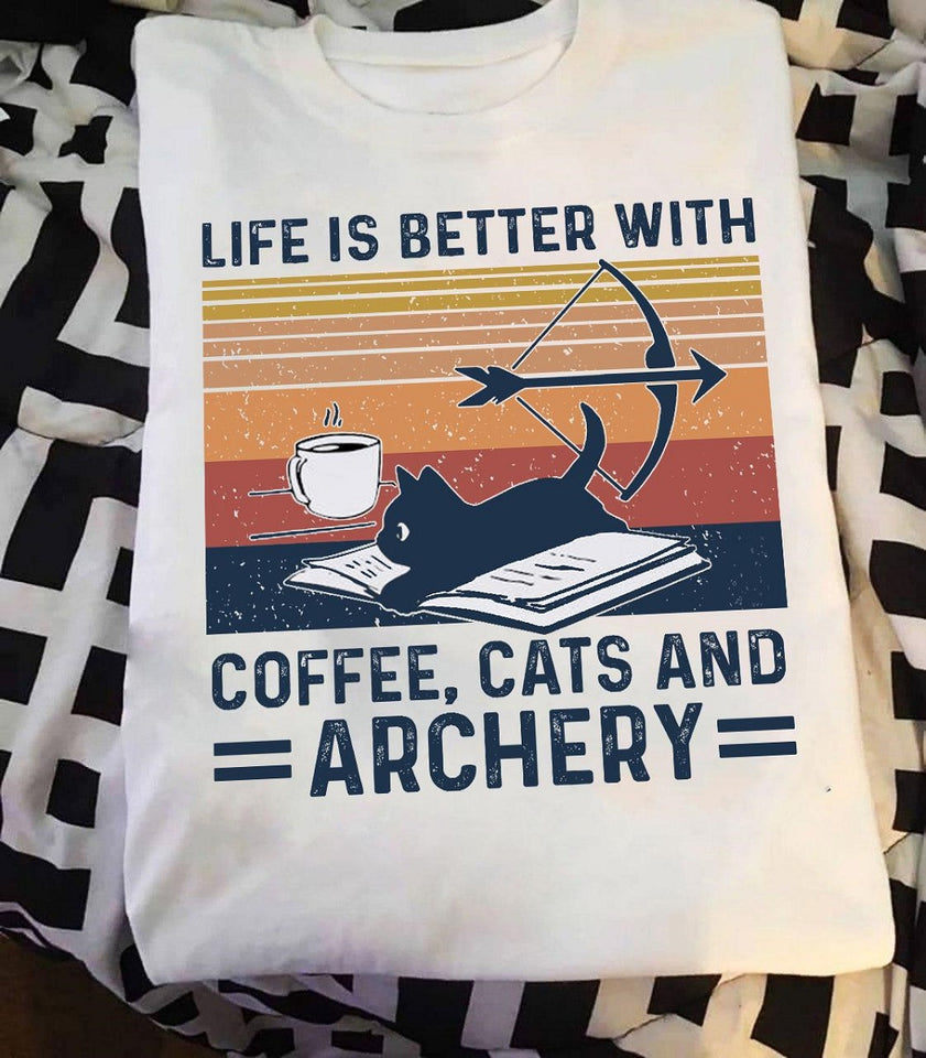 Life Is Better With Coffee, Cats And Archery