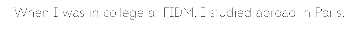 When I was in college at FIDM, I studied abroad in Paris.