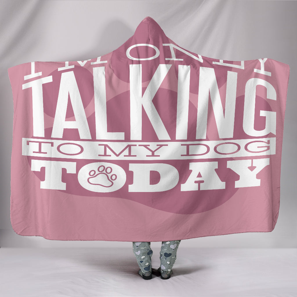 Only Talking To Dog Hooded Blanket