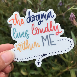 The dogma lives loudly within me - sticker