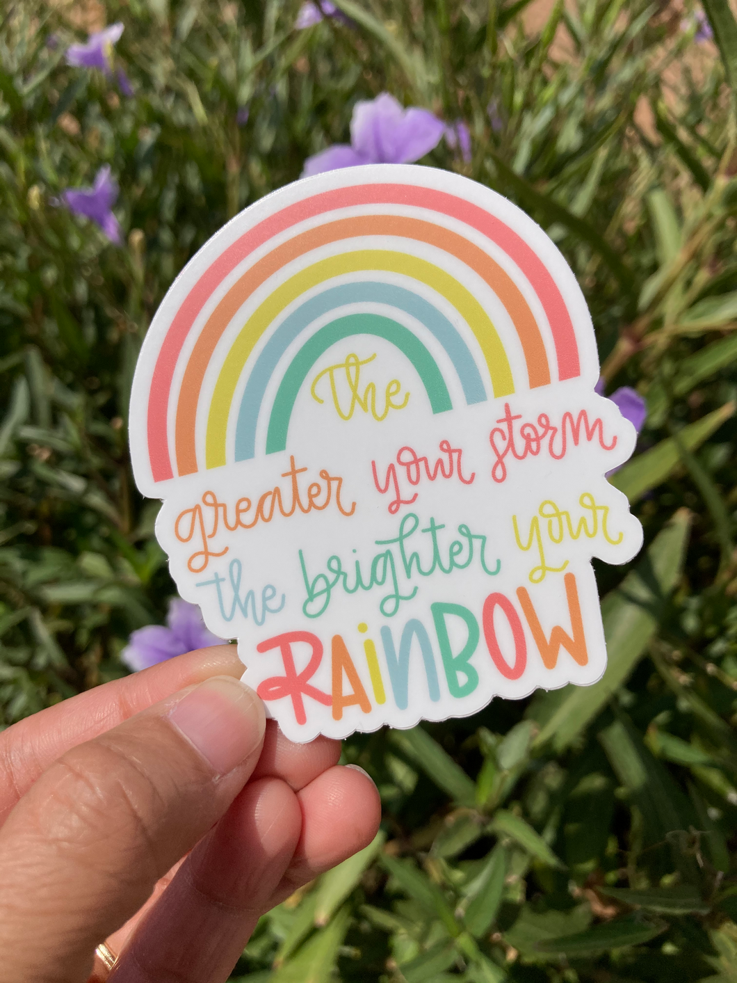 The greater your storm the brighter your rainbow - sticker