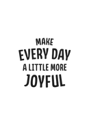 Make every day a little more joyful