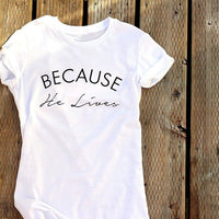 Because he lives Christian t shirt slogan women fashion grunge Hipster Christian Instagram baptism street simple style tee