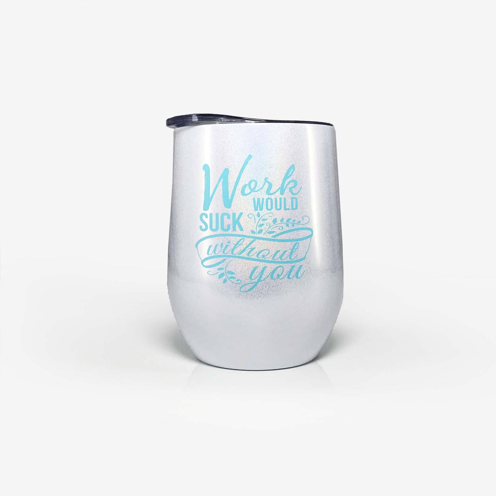 Coworker Gift 'work would suck without you' Wine Tumbler (12oz, White) | Onebttl