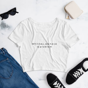 """Whitney, we have a problem"" Women's Crop Tee"