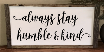 12x17 Always Stay Humble & Kind