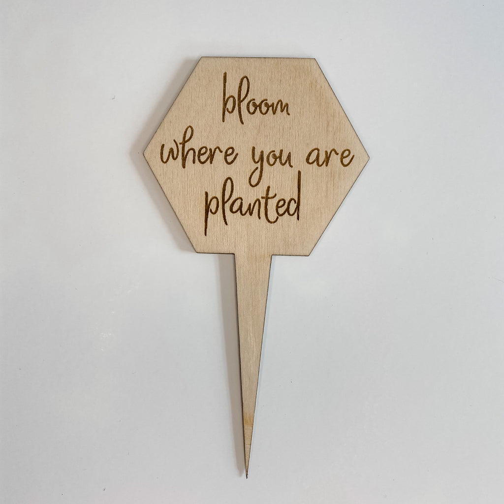 Bloom Where You Are Planted Plant Marker