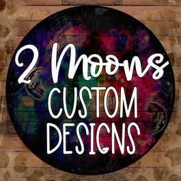 2 Moons Custom Designs