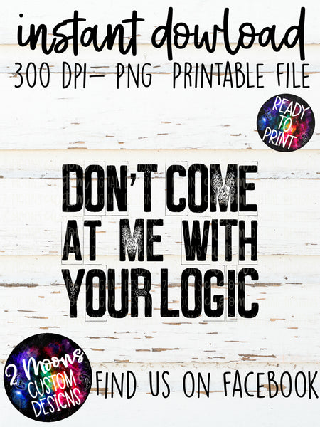Dont Come at me with your Logic- Quote Design