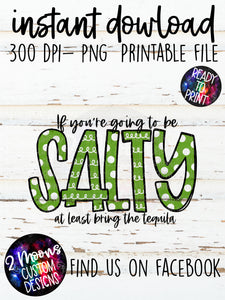 If you're going to be Salty- Doodle Design- Cinco De Mayo