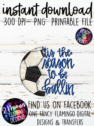 Tis the season to be ballin-Soccer- Doodle Design- Hand Lettered