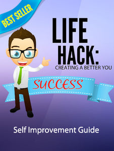 Life Hack: Creating a Better You