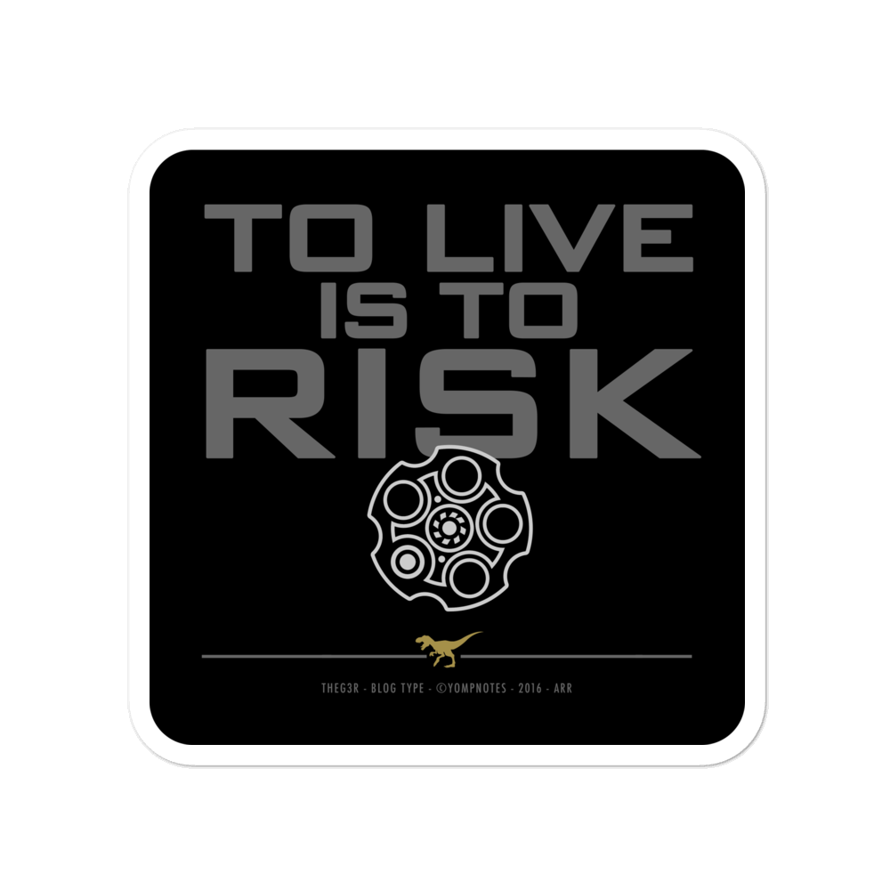 TO LIVE IS TO RISK No16/V7 - Sticker