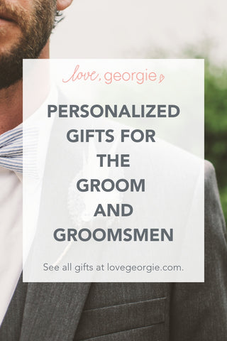 Personalized Gifts for the Groom and Groomsmen by Love Georgie