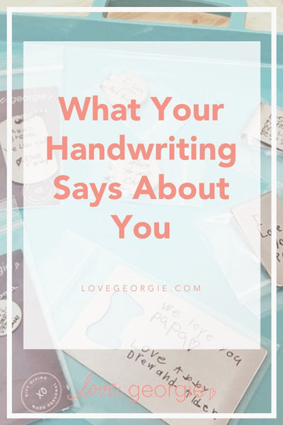 What Your Handwriting Says About You – Love, Georgie