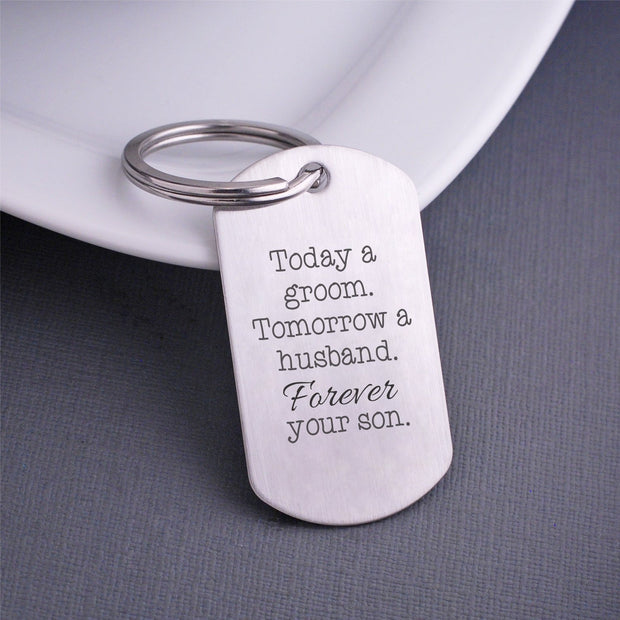 Wedding Keychain - Today a Groom Tomorrow a Husband Forever Your Son – Keychain – Love, Georgie