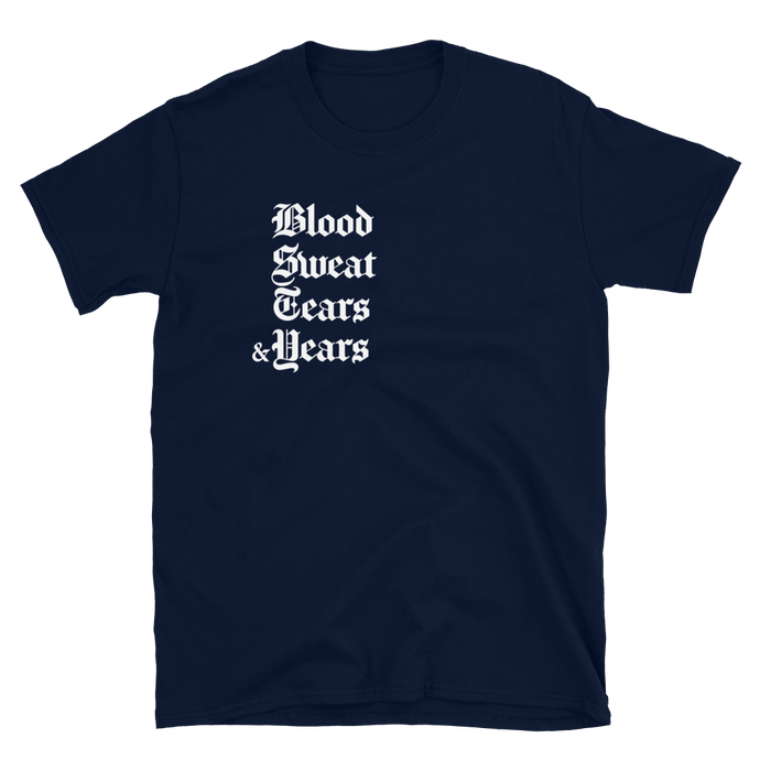Blood Sweat Tears & Years T-Shirt