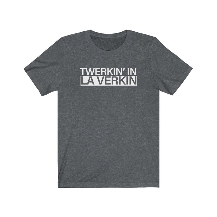 Twerking in La Verkin | T-Shirt