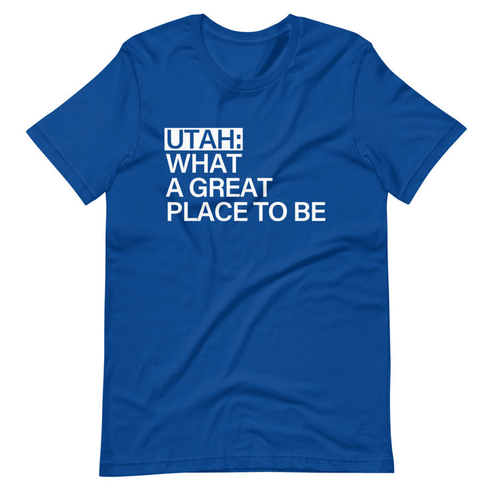 Utah What a Great Place to Be | T-Shirt