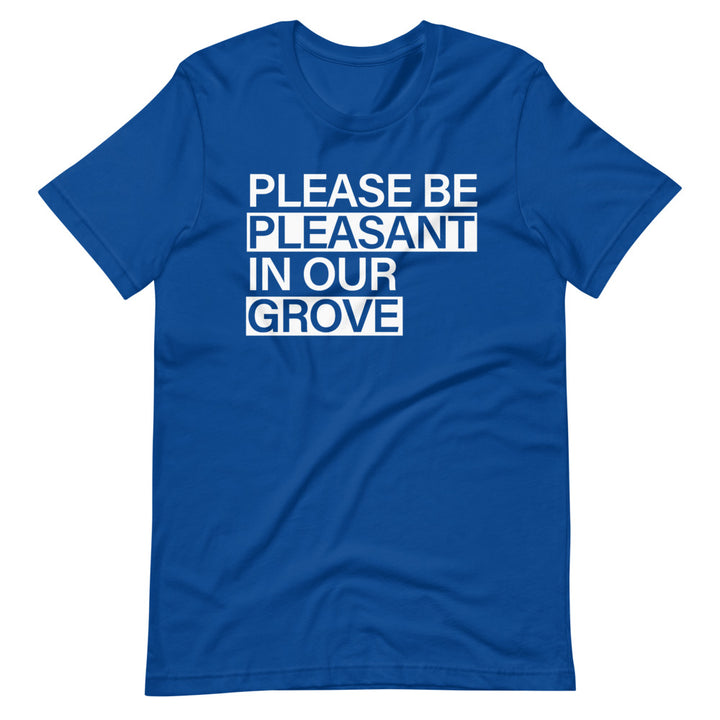 Please be Pleasant in our Grove | T-Shirt
