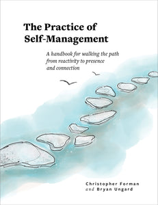 The Practice of Self-Management: A Handbook for Walking the Path from Reactivity to Presence and Connection