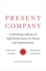 Present Company: Cultivating Cultures of High Performance in Teams and Organizations