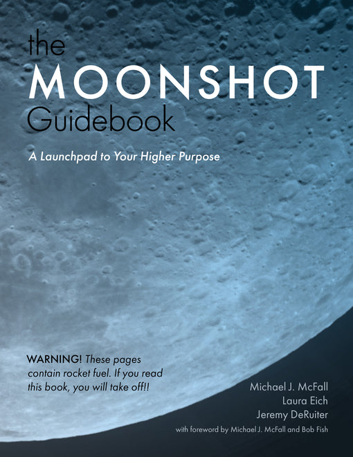 The Moonshot Guidebook: A Launchpad to Your Higher Purpose