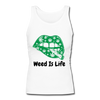 Weed IS Life Ladies Fitted Statement Tank - white