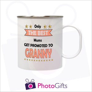 "11oz white plastic mug with steel inner that has been personalised with the slogan ""Only the best mums get promoted to granny"" printed on the mug. As produced by Photogifts.co.uk"