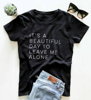 It's a beautiful day to leave me alone Women T-Shirt