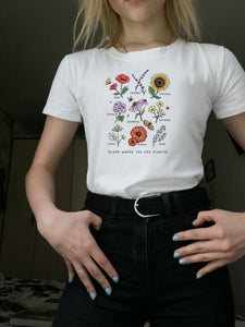 Bloom Where You Are Planted Women T Shirt