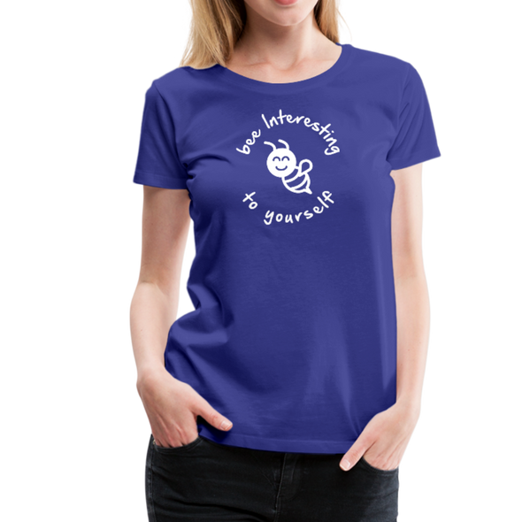 bee Interesting to Yourself - Women's Premium T-Shirt - royal blue