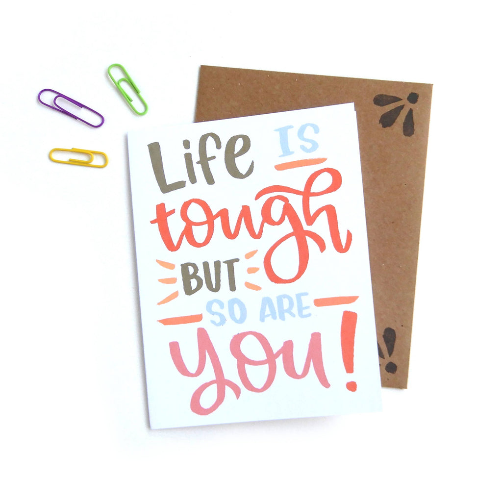 Life is Tough But So Are You Card