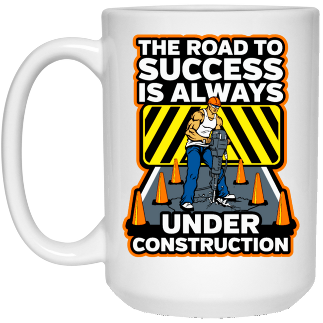 The Road To Success Is Always Under Construction White Mug