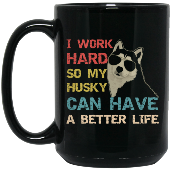 I Work Hard So My Husky Can Have A Better Life