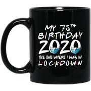 75th Birthday 2020 The One Where I Was In Lockdown Black Mug