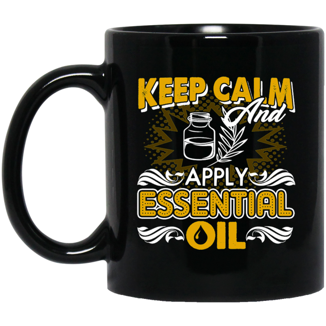 Essential Oil, Keep Calm And Apply Essential Oil Black Mug
