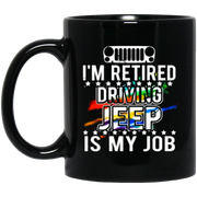 I Am Retired Driving Jeep Is My Job Jeep Black Mug