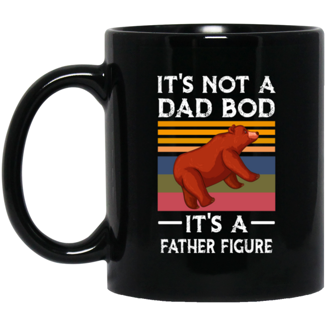 It's not a dad bod it's a father figure Black Mug