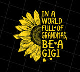 Gigi Gift, In A World Full Of Grandmas Be Gigi Sunflower, PNG Printable