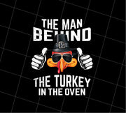 Saying The Man Behind Turkey In Oven, Thanksgiving Men Costumes Gift, PNG Printable