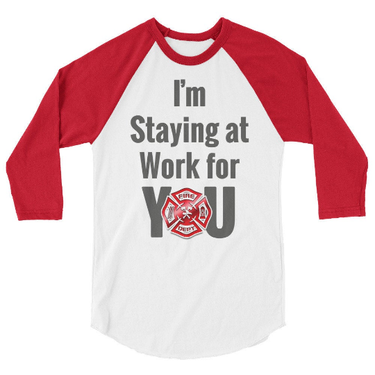 I'm Staying at Work for You - Fire Department - First Responder/ Essential Worker (Unisex 3/4 sleeve baseball shirt)