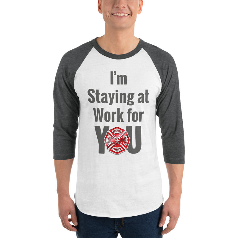 I'm Staying at Work for You - Fire Department - First Responder/Essential Worker (Unisex 3/4 sleeve baseball shirt)