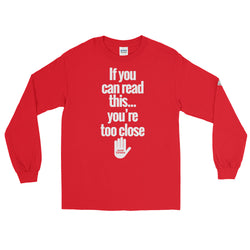 If you can read this... You're too Close : Social Distancing Shirt (Unisex- Long Sleeve Shirt)- Variety of Colors