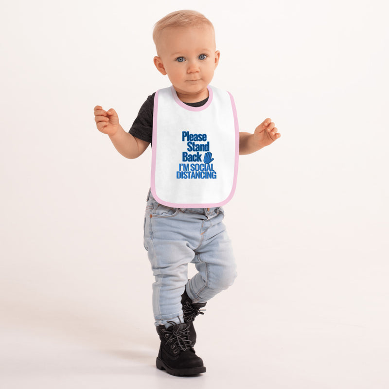 PLEASE STAND BACK - I'M SOCIAL DISTANCING (Embroidered Baby Bib) Boys