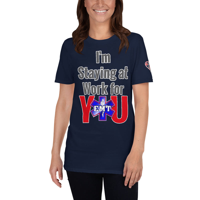 I'm Staying at Work for You - EMT Paramedic- First Responder/ Essential Worker (Unisex T-Shirt)