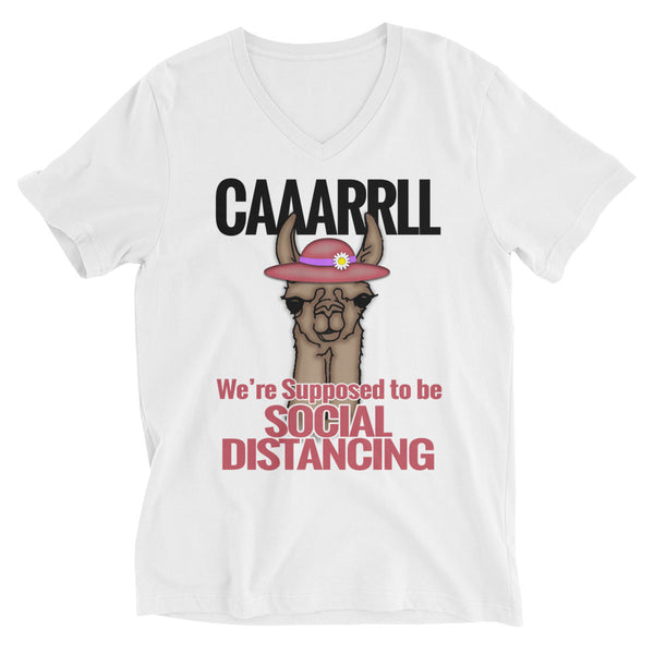 CAAARRLL - We're Supposed to Be Social Distancing! (Unisex V-Neck T-Shirt)