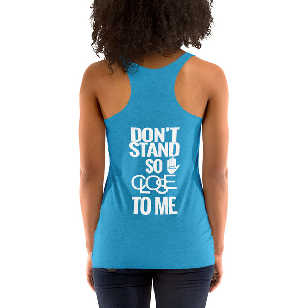 Don't Stand So Close to Me -Social Distancing (Front & Back) (Women's Racerback Tank Top)